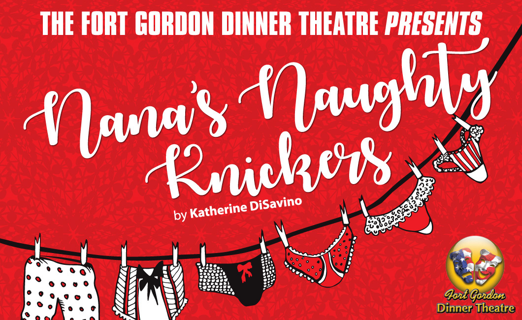 the fort gordon dinner theatre presents nana s naughty knickers